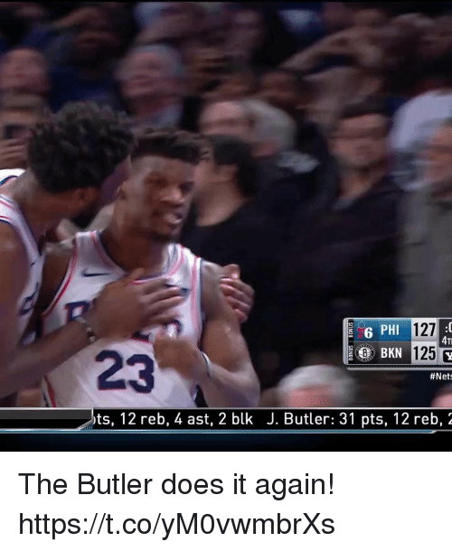 Memes, 🤖, and The Butler: 6 PHI  127  4T  BKN 125  23  #Nets  ts, 12 reb, 4 ast, 2 blk J. Butler: 31 pts, 12 reb, 2 The Butler does it again!  https://t.co/yM0vwmbrXs