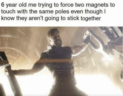 Memes, Old, and 🤖: 6 year old me trying to force two magnets to  touch with the same poles even though I  know they aren't going to stick together