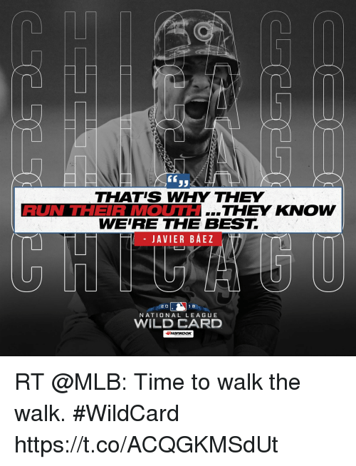 Memes, Mlb, and Run: 60  95  THATIS WHY THEY  RUN THEIR MOUTH  THEY KNOW  WERE THE BEST.  - JAVIER BÁEZ  2 0  1 8  NATIONAL LEAGUE  WILD CARD RT @MLB: Time to walk the walk. #WildCard https://t.co/ACQGKMSdUt