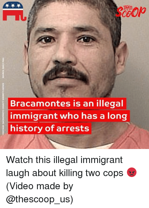 Memes, History, and Video: 60  Bracamontes is an illegal  immigrant who has a long  history of arrests Watch this illegal immigrant laugh about killing two cops 😡 (Video made by @thescoop_us)