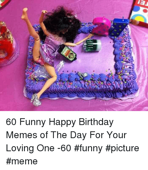 60 Funny Happy Birthday Memes Of The Day For Your Loving One 60