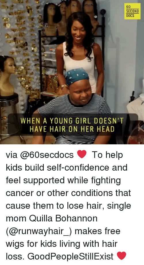 Confidence, Head, and Memes: 60  SECOND  DOCS  WHEN A YOUNG GIRL DOESN'T  HAVE HAIR ON HER HEAD via @60secdocs ❤ ・・・ To help kids build self-confidence and feel supported while fighting cancer or other conditions that cause them to lose hair, single mom Quilla Bohannon (@runwayhair_) makes free wigs for kids living with hair loss. GoodPeopleStillExist ❤