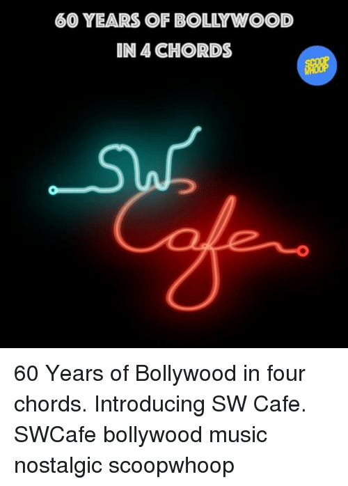 Memes, Music, and Bollywood: 60 YEARS OF BOLLYWOOD  IN 4 CHORDS 60 Years of Bollywood in four chords. Introducing SW Cafe. SWCafe bollywood music nostalgic scoopwhoop