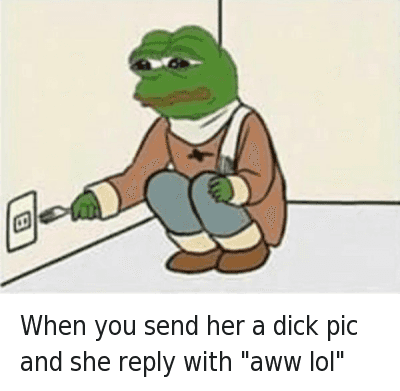 """When you send her a dick pic and she reply with """"aww lol"""" : When you send her a dick pic and she reply with """"aww lol"""" When you send her a dick pic and she reply with """"aww lol"""""""