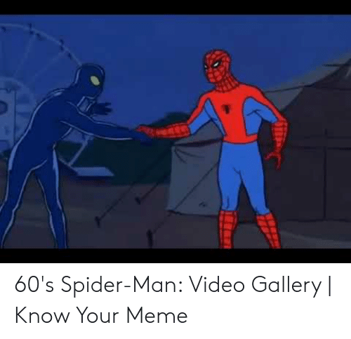 60s Spider Man Video Gallery Know Your Meme Meme On Sizzle