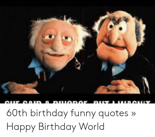 th birthday funny quotes happy birthday world birthday me