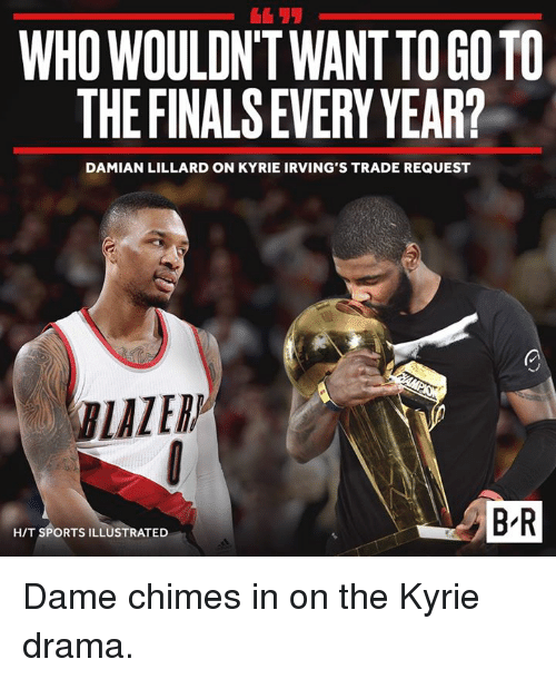 Sports, Damian Lillard, and Sports Illustrated: 611  WHO WOULDN'TWANT TO GOTO  THEFINALS EVERY YEAR?  DAMIAN LILLARD ON KYRIE IRVING'S TRADE REQUEST  BLAZERP  B'R  H/T SPORTS ILLUSTRATED Dame chimes in on the Kyrie drama.