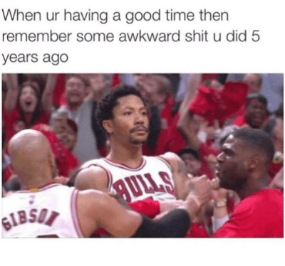 http://t.co/G8JcclRyp3: When u having a good time, then remember some awkward shit u did 5 years ago http://t.co/G8JcclRyp3