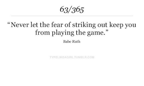 """The Game, Game, and Babe Ruth: 63/365  """"Never let the fear of striking out keep you  from playing the game.""""  Babe Ruth  TYPELIKEAGIRLTUMBLR.COM"""