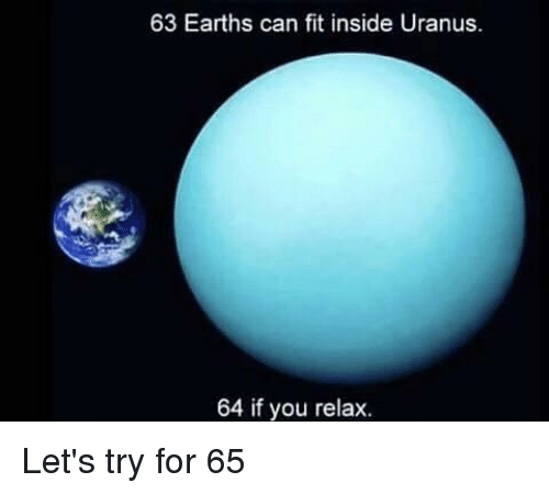 63 Earths Can Fit Inside Uranus 64 if You Relax | Funny ...