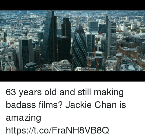 Funny, Jackie Chan, and Amazing: 63 years old and still making badass films? Jackie Chan is amazing https://t.co/FraNH8VB8Q