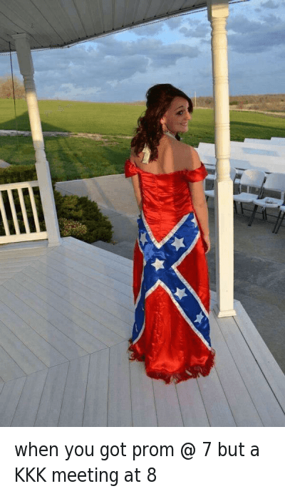 when you got prom @ 7 but a KKK meeting at 8 : When you got prom at 8 but a KKK meeting at 9 when you got prom @ 7 but a KKK meeting at 8