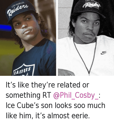It's like they're related or something RT @Phil_Cosby_: Ice Cube's son looks soo much like him, it's almost eerie. : It's like they're related or something RT @Phil_Cosby: Ice Cube's son looks so much like him, it's almost eerie. It's like they're related or something RT @Phil_Cosby_: Ice Cube's son looks soo much like him, it's almost eerie.
