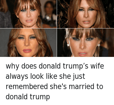 why does donald trump's wife always look like she just remembered she's married to donald trump : why does donald trump's wife always look like she just remembered she's married to donald trump
