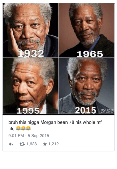 bruh this nigga Morgan been 78 his whole mf life 😂😂😂 : bruh this nigga Morgan been 78 his whole mf life 😂 😂 😂 bruh this nigga Morgan been 78 his whole mf life 😂😂😂