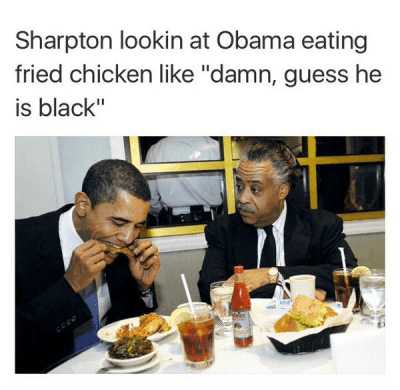 """http://t.co/MfVpeK6D6D: Sharpton lookin at Obama eating  fried chicken like """"damn, guess he is black"""" http://t.co/MfVpeK6D6D"""