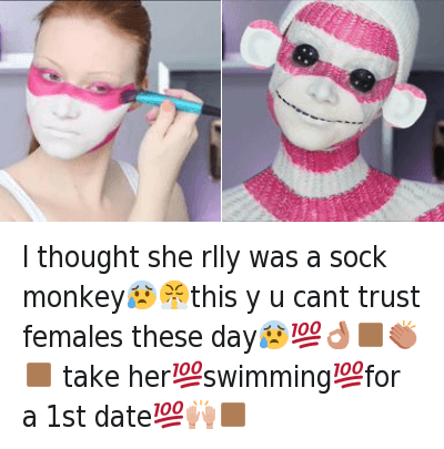 Dating, Girls, and Date: I thought she rlly was a sock monkey 😰 😤 this y u cant trust females these day 😰 💯 👌 👽 👏 👽 take her 💯 swimming 💯 for a 1st date 💯 👐 👽 I thought she rlly was a sock monkey😰😤this y u cant trust females these day😰💯👌🏾👏🏾 take her💯swimming💯for a 1st date💯🙌🏾