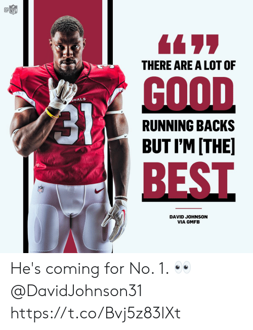 Memes, Best, and Good: 6497  THERE ARE A LOT OF  GOOD  INALS  RUNNING BACKS  BUT I'M ITHE  BEST  ceo  DAVID JOHNSON  VIA GMFB He's coming for No. 1. 👀 @DavidJohnson31 https://t.co/Bvj5z83lXt