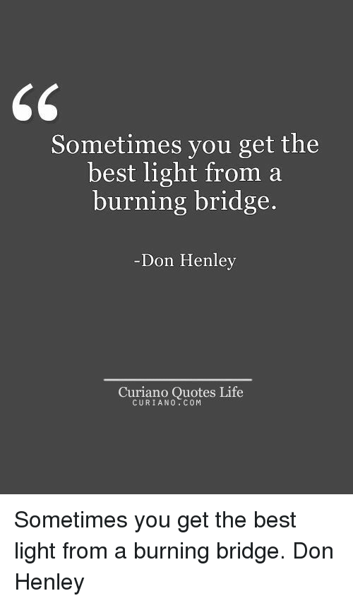 65 Sometimes You Get The Best Light From A Burning Bridge Don Henley