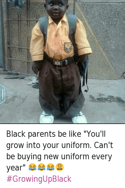 """Black parents be like """"You'll grow into your uniform. Can't be buying new uniform every year"""" 😂😂😂😩 GrowingUpBlack : @ThickLeeyonce  Black parents be like """"You'll grow into your uniform. Can't be buying new uniform every year"""" 😂😂😂😩 Black parents be like """"You'll grow into your uniform. Can't be buying new uniform every year"""" 😂😂😂😩 GrowingUpBlack"""