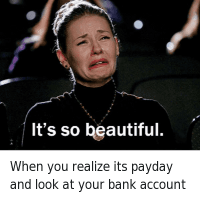 When you realize its payday and look at your bank account : When you realize its payday and look at your bank account   It's so beautiful. When you realize its payday and look at your bank account