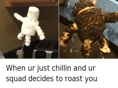 Chill, Roast, and Squad: When ur just chillin and ur squad decides to roast you When ur just chillin and ur squad decides to roast you