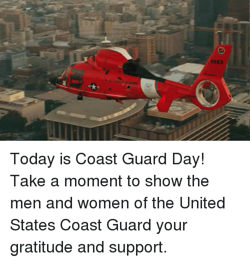 Today, United, and Women: 6583 Today is Coast Guard Day! Take a moment to show the men and women of the United States Coast Guard your gratitude and support.