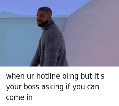 when ur hotline bling but it's your boss asking if you can come in : when ur hotline bling but it's your boss asking if you can come in when ur hotline bling but it's your boss asking if you can come in