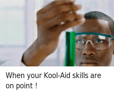When your Kool-Aid skills are on point When your Kool-Aid skills are on point !