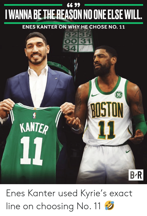 Enes Kanter, Reason, and One: 66 99  IWANNA BE THE REASON NO ONE ELSE WILL  ENES KANTER ON WHY HE CHOSE NO. 11  3235  OO 31  34  NOISON  11  KANTER  11  B-R Enes Kanter used Kyrie's exact line on choosing No. 11 🤣