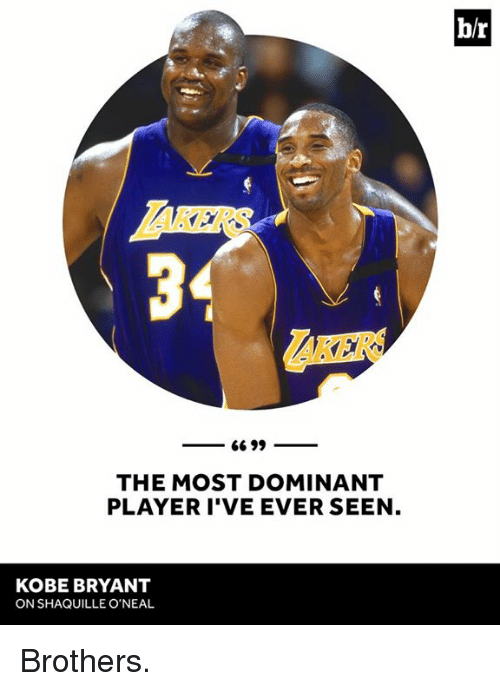 Kobe Bryant, Kobe, and Shaquille: 66 99  THE MOST DOMINANT  PLAYER I'VE EVER SEEN  KOBE BRYANT  ON SHAQUILLE O'NEAL Brothers.
