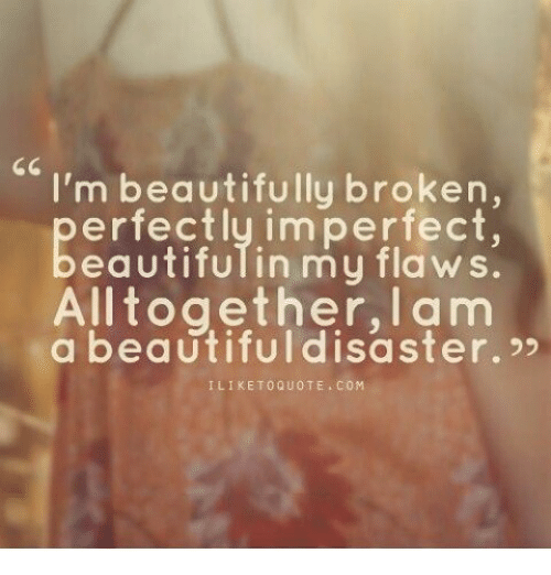 66 Im Beautifully Broken Erfectly Imperfect Eautifulin My Flaws All