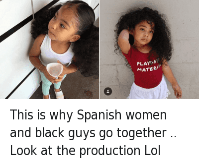 This is why Spanish women and black guys go together .. Look at the production Lol : @ImTheManHimself  This is why Spanish women and black guys go together .. Look at the production Lol This is why Spanish women and black guys go together .. Look at the production Lol