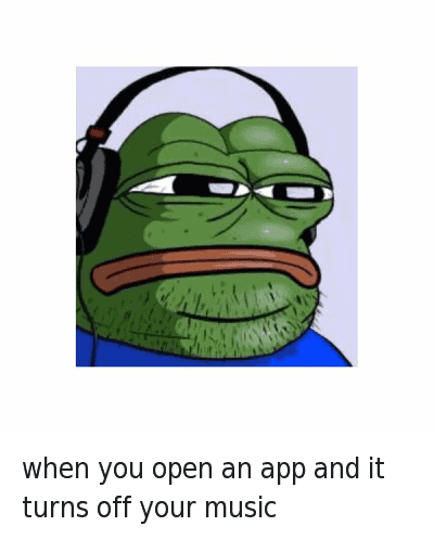 when you open an app and it turns off your music : When you open an app and it turns off your music when you open an app and it turns off your music