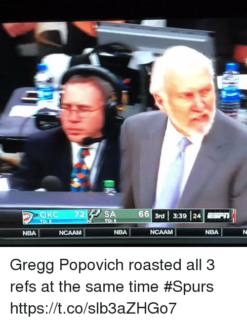 Nba, Sports, and Spurs: 663rd 3:39 24n  NBA  NCAAM  NBA  NCAAM  NBA Gregg Popovich roasted all 3 refs at the same time #Spurs https://t.co/slb3aZHGo7