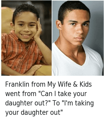 "Franklin from My Wife & Kids went from ""Can I take your daughter out?"" To ""I'm taking your daughter out"" : Franklin from My Wife & Kids went from ""Can I take your daughter out?"" To ""I'm taking your daughter out"" Franklin from My Wife & Kids went from ""Can I take your daughter out?"" To ""I'm taking your daughter out"""
