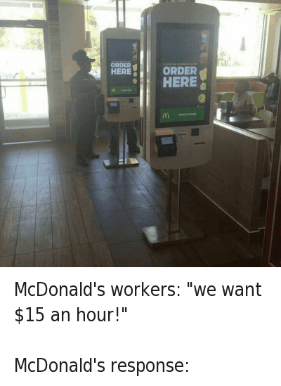 "McDonalds, Money, and Stingy: McDonald's workers: ""we want $15 an hour!""  McDonald's response: McDonald's workers: ""we want $15 an hour!""-McDonald's response:"