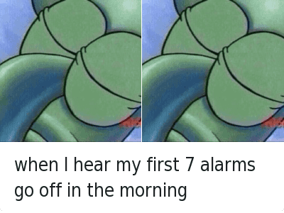 when I hear my first 7 alarms go off in the morning : when I hear my first 7 alarms go off in the morning when I hear my first 7 alarms go off in the morning