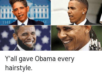 Y'all gave Obama every hairstyle. Y'all gave Obama every hairstyle.