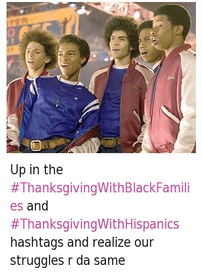 669216285969022977 Twitter up in the thanksgivingwithblackfamilies and,Thanksgiving With Hispanic Families Memes