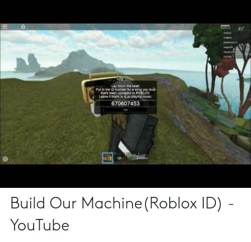 Where's My Love Roblox Id 670607453 Build Our Machineroblox Id Youtube Youtube Com Meme On Me Me