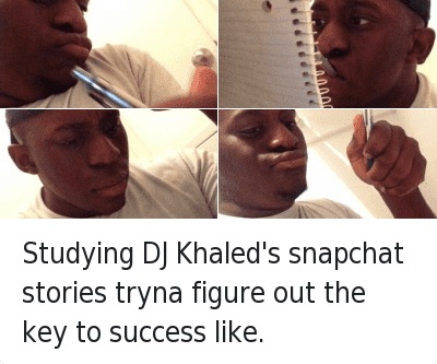 Another One, DJ Khaled, and Key to More Success: Studying DJ Khaled's snapchat stories tryna figure out the key to success like. Studying DJ Khaled's snapchat stories tryna figure out the key to success like.