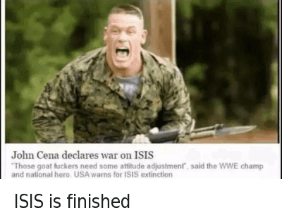 "ISIS is finished  John Cena declares war on ISIS  ""These goat fuckers need soem attitude adjustments"", said WWE champ and national hero. USA warns for ISIS extinction. ISIS is finished"