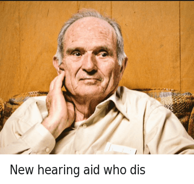 673021208942665729 Twitter new hearing aid who dis new hearing aid who dis old man meme on