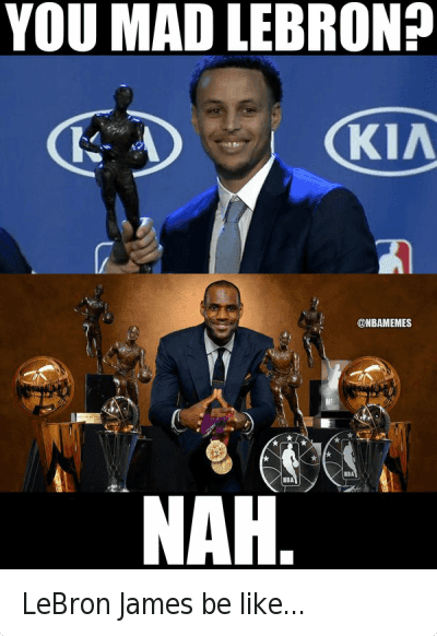 LeBron James be like... : @NBAMemes  You mad LeBron?   Nah. LeBron James be like...