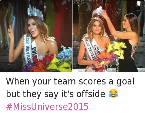 When your team scores a goal but they say it's offside 😂 MissUniverse2015: When your team scores a goal but they say it's offside 😂 When your team scores a goal but they say it's offside 😂 MissUniverse2015