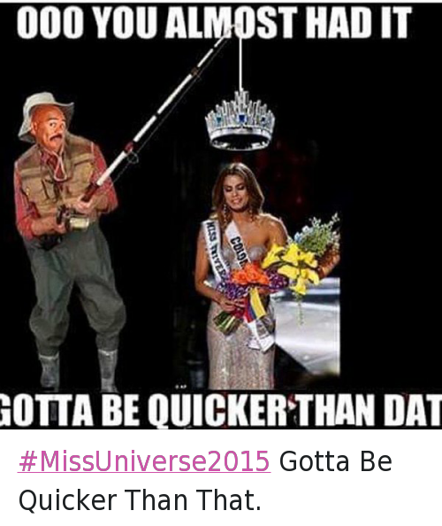 MissUniverse2015 Gotta Be Quicker Than That.: @MRSPFitness  Ooo you almost had it  Gotta be quicker than dat MissUniverse2015 Gotta Be Quicker Than That.