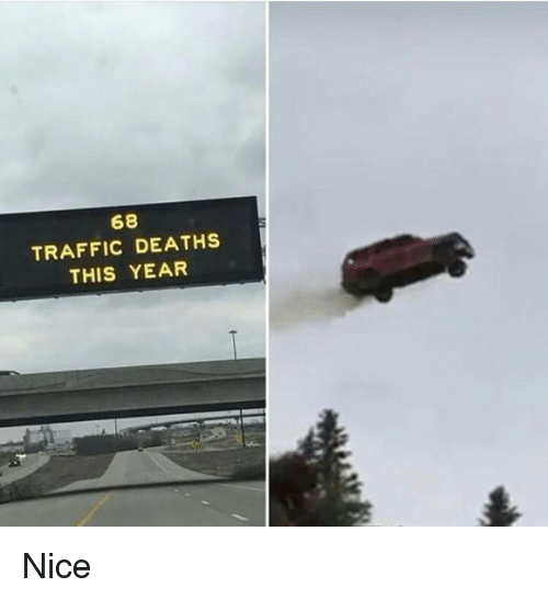Memes, Traffic, and Nice: 68  TRAFFIC DEATHS  THIS YEAR Nice