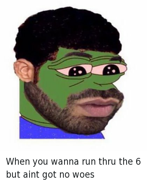Being Alone, Drake, and Know Yourself: @DrrakeTheType  When you wanna run thru the 6 but aint got no woes When you wanna run thru the 6 but aint got no woes