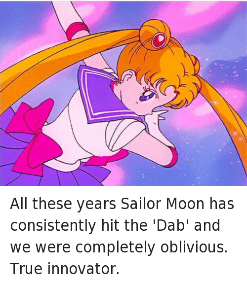 All these years Sailor Moon has consistently hit the 'Dab' and we were completely oblivious. True innovator.: @yoyotrav  All these years Sailor Moon has consistently hit the 'Dab' and we were completely oblivious. True innovator. All these years Sailor Moon has consistently hit the 'Dab' and we were completely oblivious. True innovator.